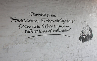 Churchill said: Success is the ability to go from one failure to the next with no loss of enthusiasm