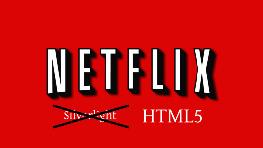 Netflix has moved from Silverlight to HTML5