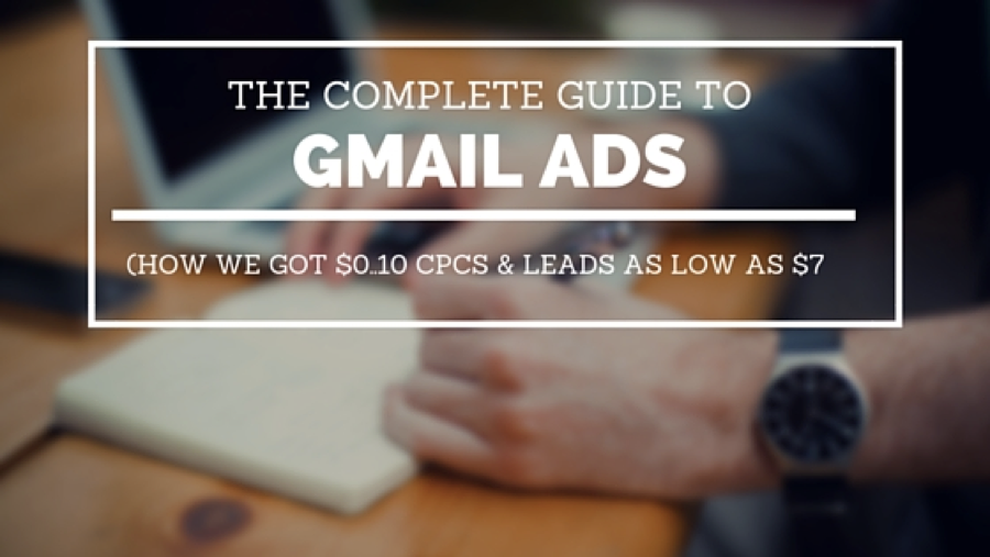 The Complete Guide to Gmail Ads