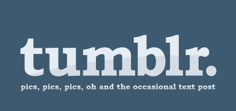 tumblr . pics pics, pics oh and the occasional tesxt post