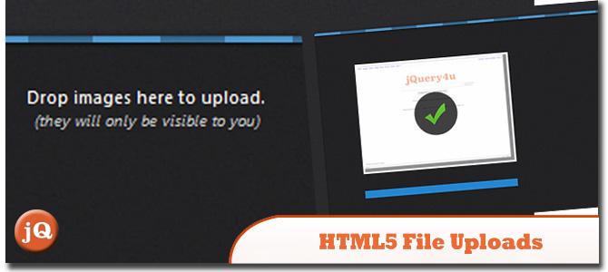 HTML5 File Uploads